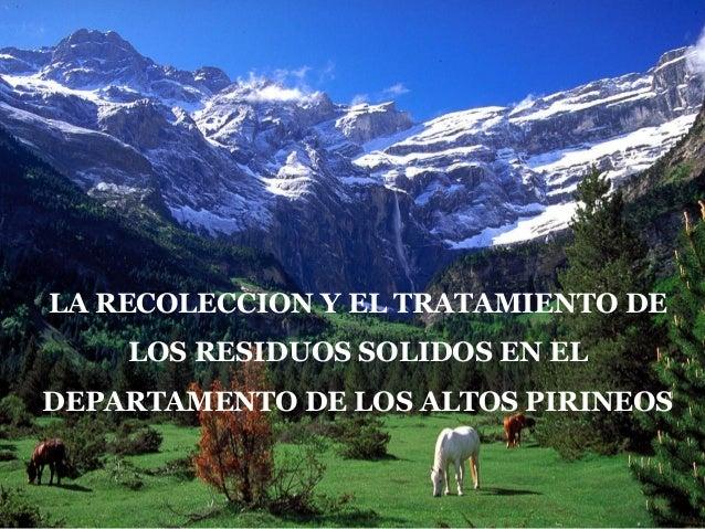 LA RECOLECCION Y EL TRATAMIENTO DELOS RESIDUOS SOLIDOS EN ELDEPARTAMENTO DE LOS ALTOS PIRINEOS