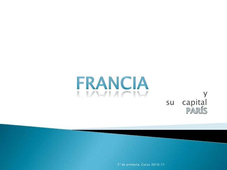 y<br />su   capital<br />PARÍS<br />3º de primaria. Curso 2010-11<br />francia<br />
