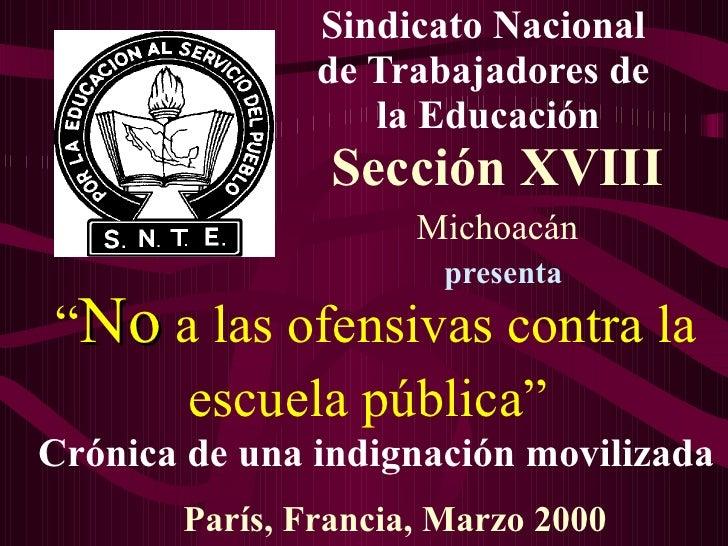 Sindicato Nacional                de Trabajadores de                   la Educación                 Sección XVIII         ...