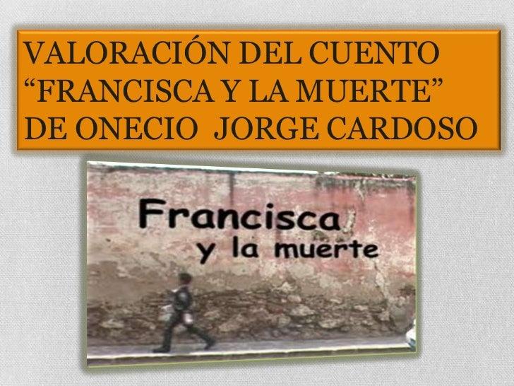 """VALORACIÓN DEL CUENTO""""FRANCISCA Y LA MUERTE""""DE ONECIO JORGE CARDOSO"""