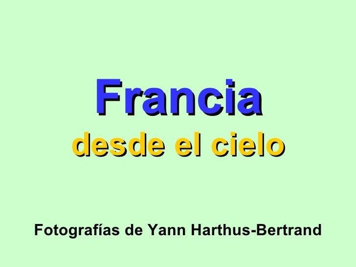Francia desde el cielo Fotografías de Yann Harthus-Bertrand
