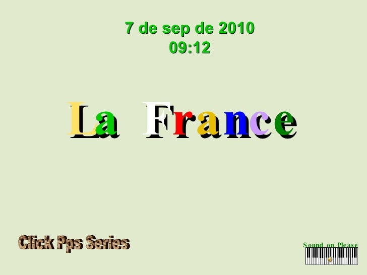 L a   F r a n c e Sound on Please 7 de sep de 2010 09:12 Click Pps Series