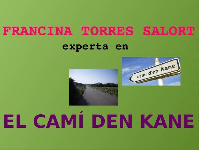 FRANCINATORRESSALORT expertaen EL CAMÍ DEN KANE