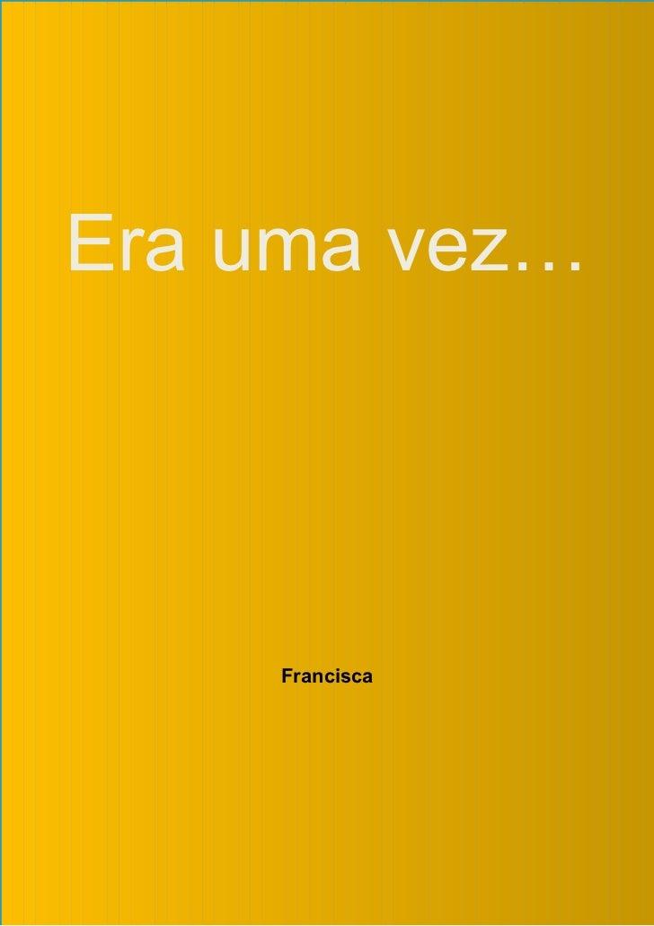 Era uma vez…    Francisca