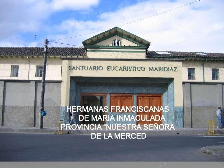 """HERMANAS FRANCISCANAS<br />    DE MARIA INMACULADA <br />PROVINCIA """"NUESTRA SEÑORA<br /> DE LA MERCED<br />"""