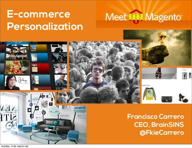 E-commerce Personalization Francisco Carrero CEO, BrainSINS @FkieCarrero martes, 4 de marzo de