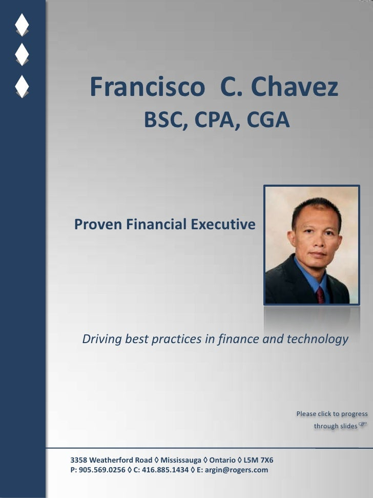 Francisco  C. Chavez BSC, CPA, CGA<br />Proven Financial Executive<br />Driving best practices in finance and technology<b...
