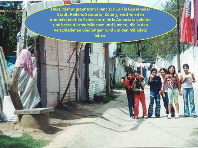 Das Erziehungszentrum Francisco Coll in Guatemala- Stadt, Relleno Sanitario, Zone 3, wird von den dominikanischen Schweste...