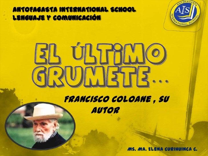 ANTOFAGASTA INTERNATIONAL SCHOOLLenguaje y comunicación             Francisco Coloane , su                  autor         ...