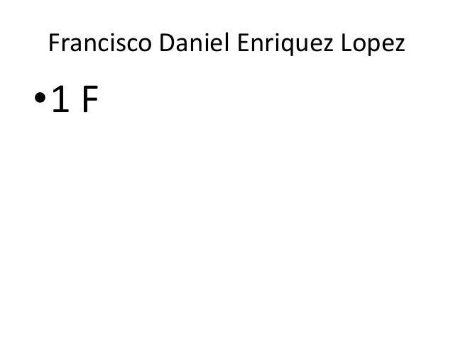 Francisco Daniel Enriquez Lopez  •1 F