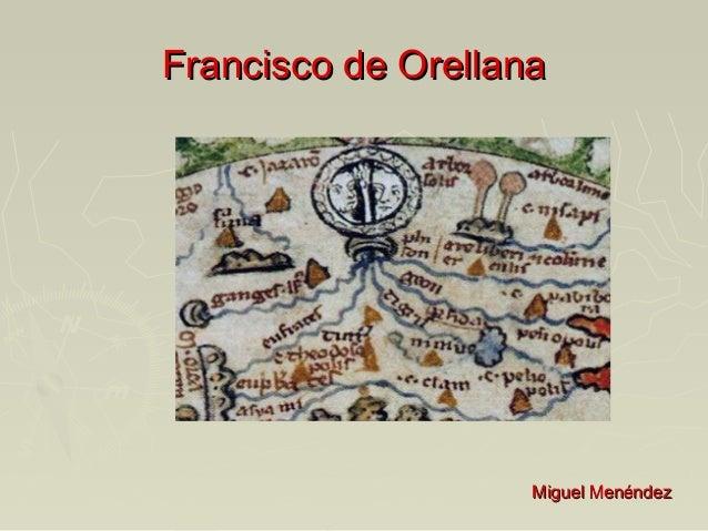 Francisco de Orellana  Miguel Menéndez