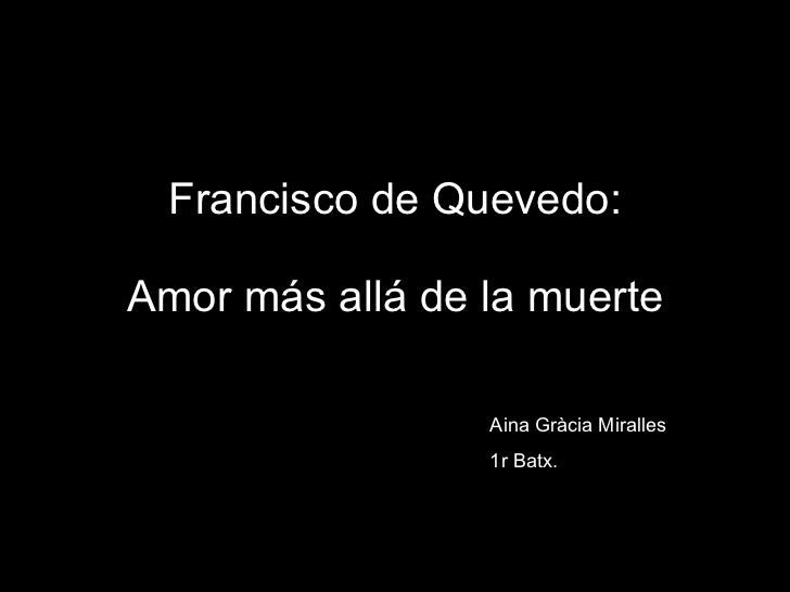 Francisco de Quevedo: Amor más allá de la muerte Aina Gràcia Miralles 1r Batx.