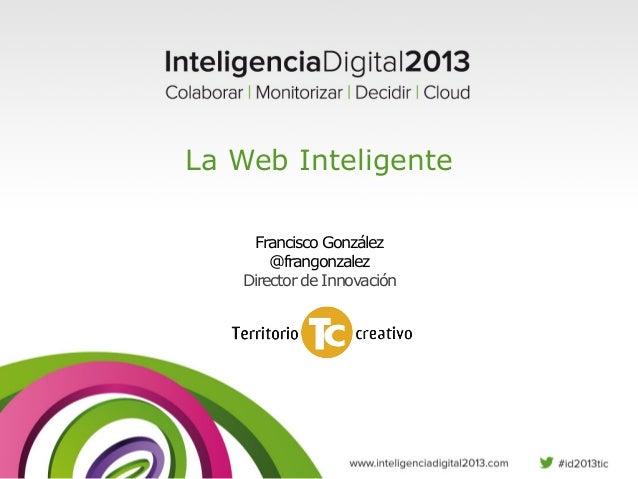 La Web Inteligente Francisco González @frangonzalez Director de Innovación