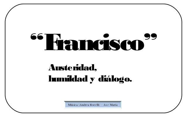 """""""Francisco"""" Austeridad, humildad y diálogo."""