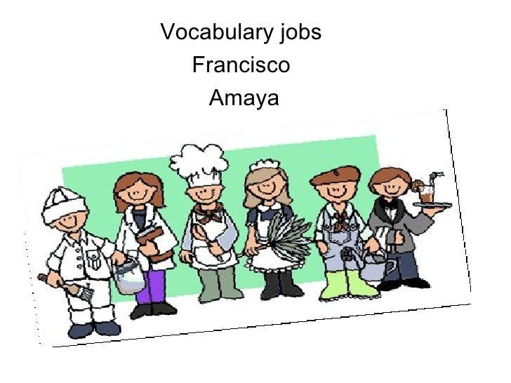 Vocabulary jobs  Francisco    Amaya