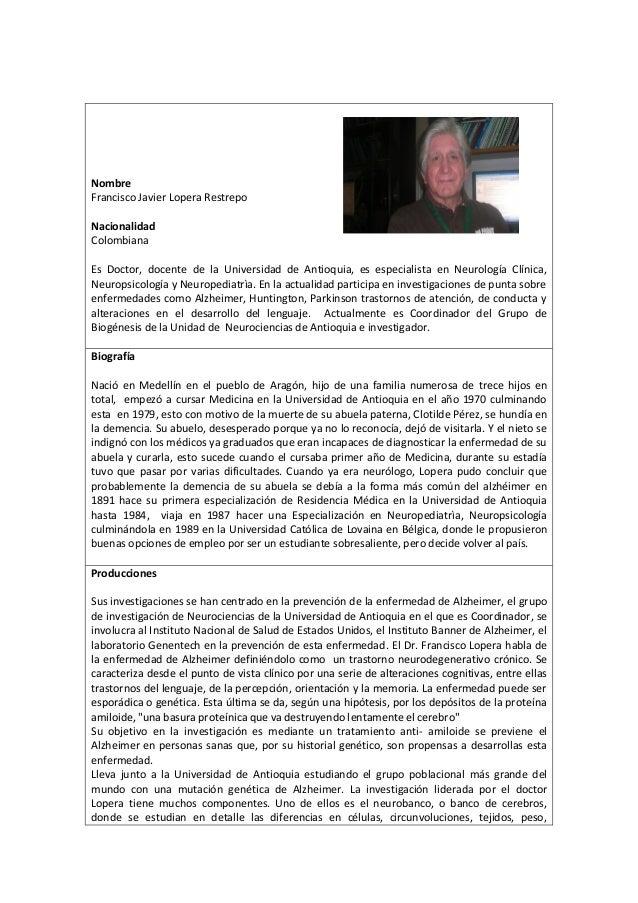 NombreFrancisco Javier Lopera RestrepoNacionalidadColombianaEs Doctor, docente de la Universidad de Antioquia, es especial...