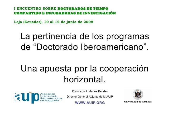 I ENCUENTRO SOBRE DOCTORADOS DE TIEMPO COMPARTIDO E INCUBADORAS DE INVESTIGACIÓN  Loja (Ecuador), 10 al 12 de junio de 200...