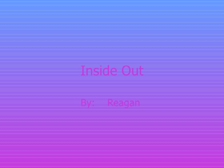 Inside Out By:  Reagan