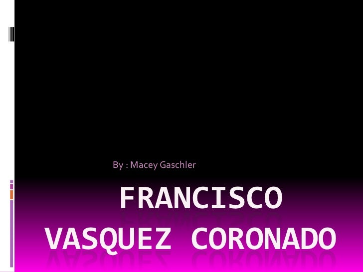 By : Macey Gaschler    FRANCISCOVASQUEZ CORONADO