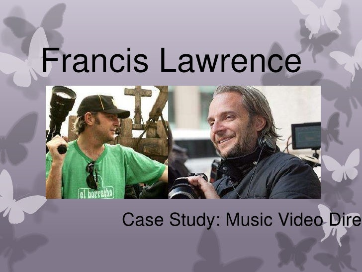 Francis Lawrence<br />Case Study: Music Video Director<br />