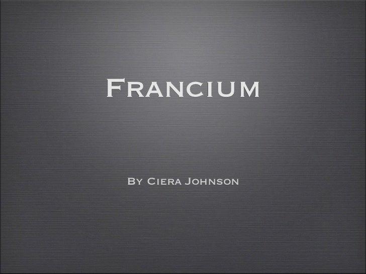 Francium By Ciera Johnson