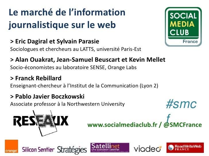 Le marché de l'information journalistique sur le web<br />> Eric Dagiral et Sylvain ParasieSociologues et chercheurs au LA...