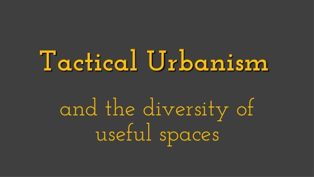Tactical Urbanism: Diversity of Useful Spaces