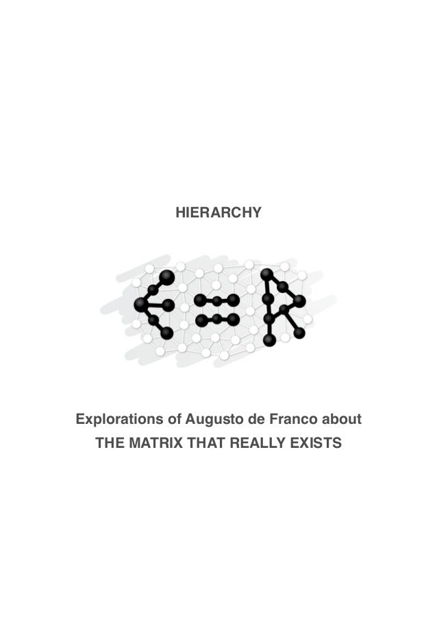 HIERARCHY Explorations of Augusto de Franco about THE MATRIX THAT REALLY EXISTS