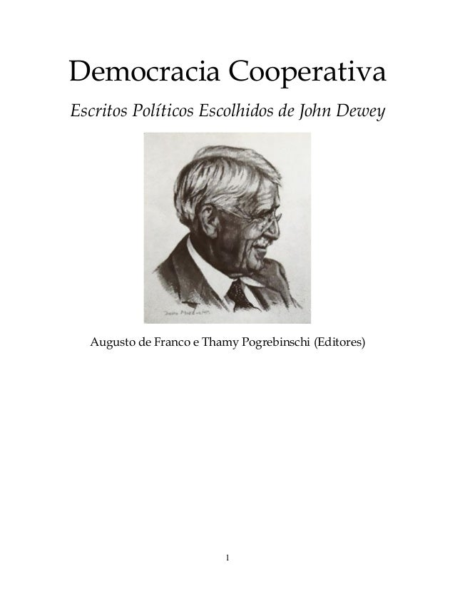 1 Democracia Cooperativa Escritos Políticos Escolhidos de John Dewey Augusto de Franco e Thamy Pogrebinschi (Editores)