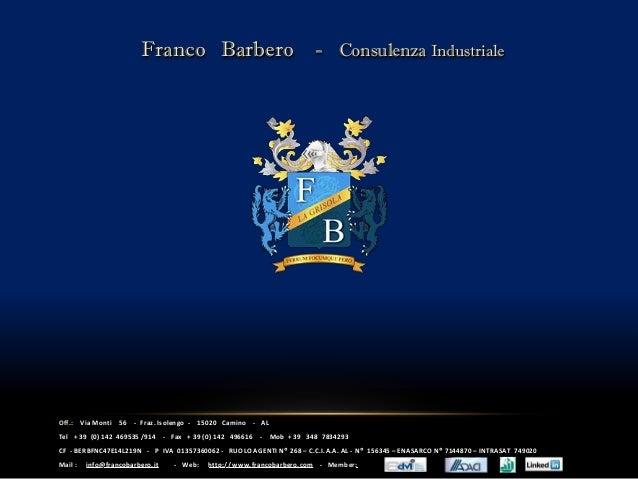 Franco Barbero - Consulenza IndustrialeOff.:    Via Monti   56   - Fraz. Isolengo -   15020 Camino    - ALTel + 39 (0) 142...