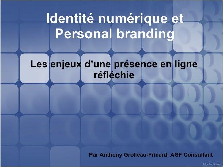 Identité numérique et Personal branding Les enjeux d'une présence en ligne réfléchie Par Anthony Grolleau-Fricard, AGF Con...