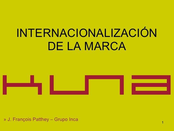 INTERNACIONALIZACIÓN DE LA MARCA »   J. François Patthey – Grupo Inca