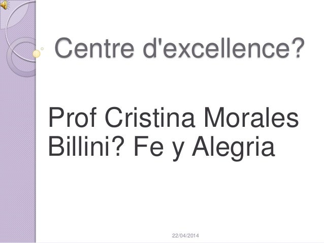 Centre d'excellence? Prof Cristina Morales Billini? Fe y Alegria 22/04/2014