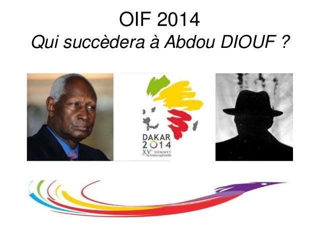 OIF 2014 Qui succèdera à Abdou DIOUF ?