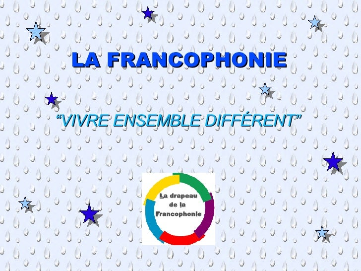 """LA FRANCOPHONIE """" VIVRE ENSEMBLE DIFFÉRENT"""" La drapeau de la  Francophonie"""