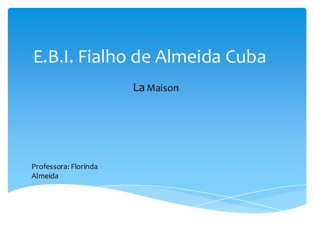 E.B.I. Fialho de Almeida CubaLaMaisonProfessora: FlorindaAlmeida