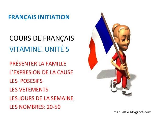 FRANÇAIS INITIATIONCOURS DE FRANÇAISVITAMINE. UNITÉ 5PRÉSENTER LA FAMILLEL'EXPRESION DE LA CAUSELES POSESIFSLES VETEMENTSL...