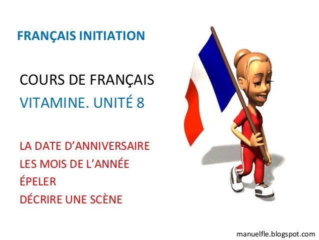 FRANÇAIS INITIATIONCOURS DE FRANÇAISVITAMINE. UNITÉ 8LA DATE D'ANNIVERSAIRELES MOIS DE L'ANNÉEÉPELERDÉCRIRE UNE SCÈNE     ...