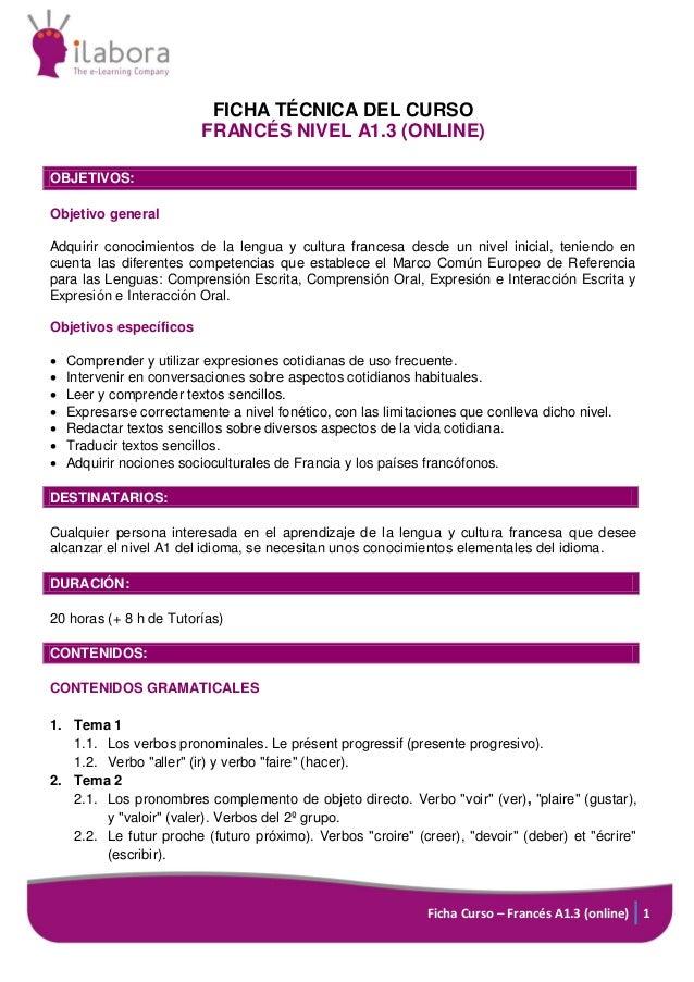 FICHA TÉCNICA DEL CURSO FRANCÉS NIVEL A1.3 (ONLINE) OBJETIVOS: Objetivo general Adquirir conocimientos de la lengua y cult...