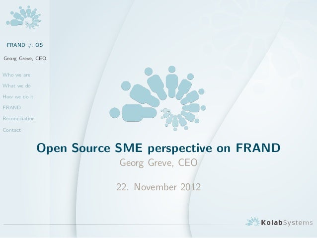 FRAND ./. OSGeorg Greve, CEOWho we areWhat we doHow we do itFRANDReconciliationContact                 Open Source SME per...