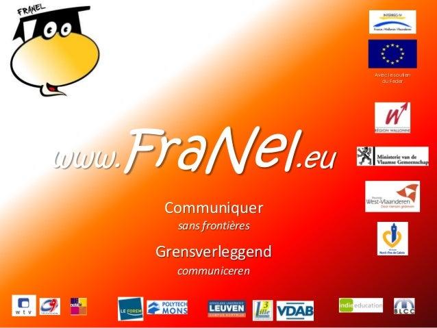 1 Avec le soutien du Feder www.FraNel.eu sans frontières communiceren Grensverleggend Communiquer