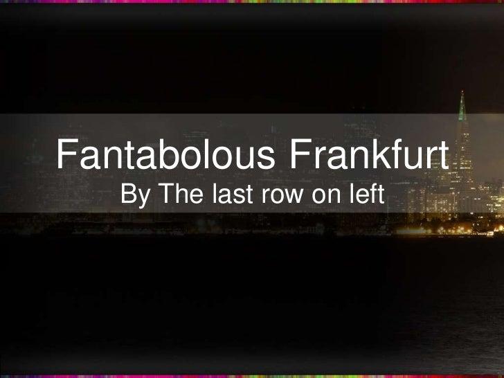 Fantabolous Frankfurt   By The last row on left
