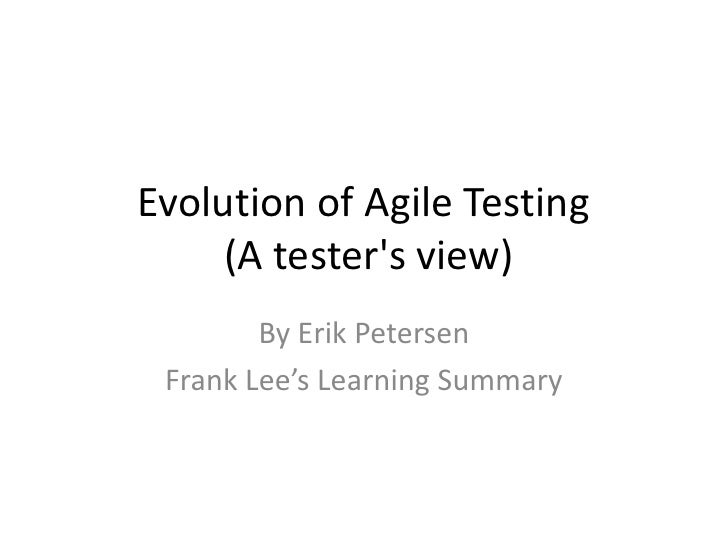 Evolution of Agile Testing     (A testers view)        By Erik Petersen Frank Lee's Learning Summary