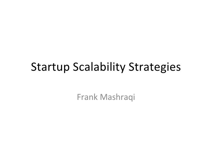 Startup Scalability Strategies Frank Mashraqi