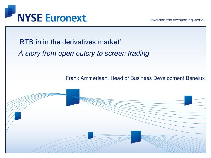 'RTB in in the derivatives market'A story from open outcry to screen trading               Frank Ammerlaan, Head of Busine...