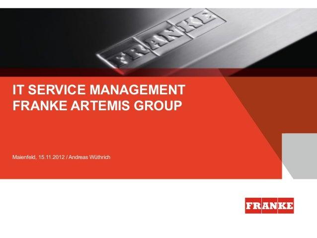 IT SERVICE MANAGEMENTFRANKE ARTEMIS GROUPMaienfeld, 15.11.2012 / Andreas Wüthrich