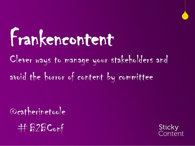 Frankencontent: clever ways to manage your stakeholders and avoid the horror of Catherine Toole, CEO, Sticky Content (15:00 - 15:30)
