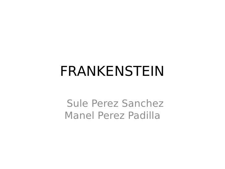 FRANKENSTEINSule Perez SanchezManel Perez Padilla