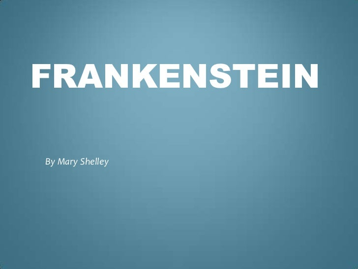 intro to frankenstein essay ~mary shelley, frankenstein or, the modern prometheus~ originally written in response to a challenge from lord byron,  frankenstein final essay.