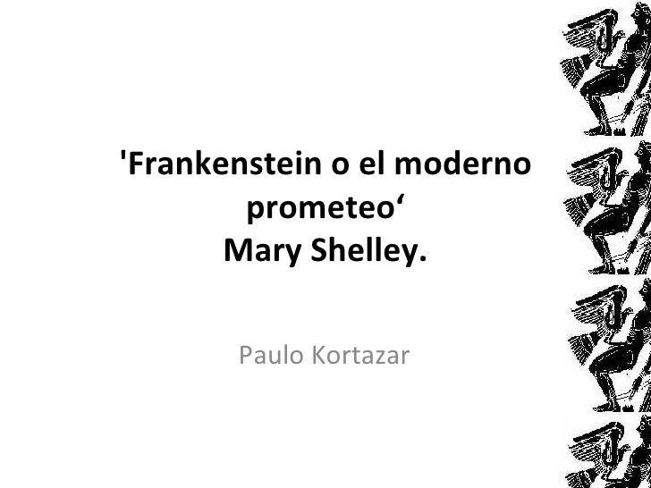 Frankenstein o el moderno        prometeo'       Mary Shelley.       Paulo Kortazar